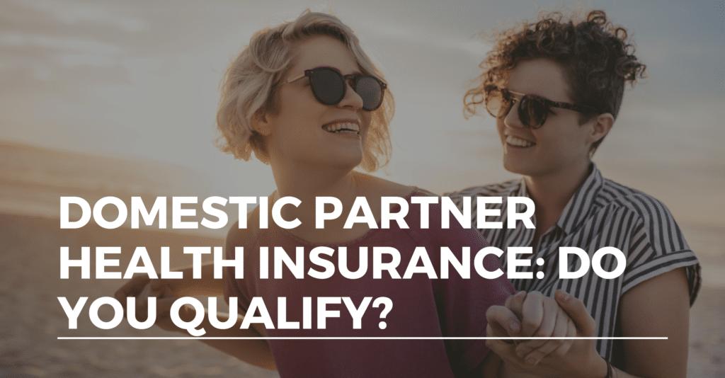 Domestic Partner Health Insurance: Do You Qualify ...
